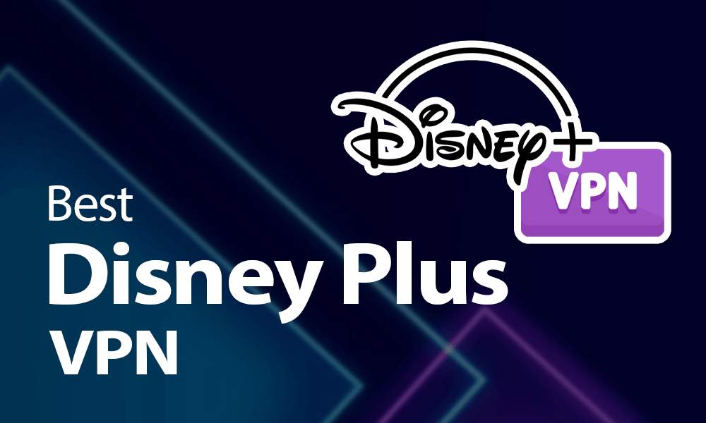 The Best Disney Plus VPN in 2021: Watch Disney From Anywhere